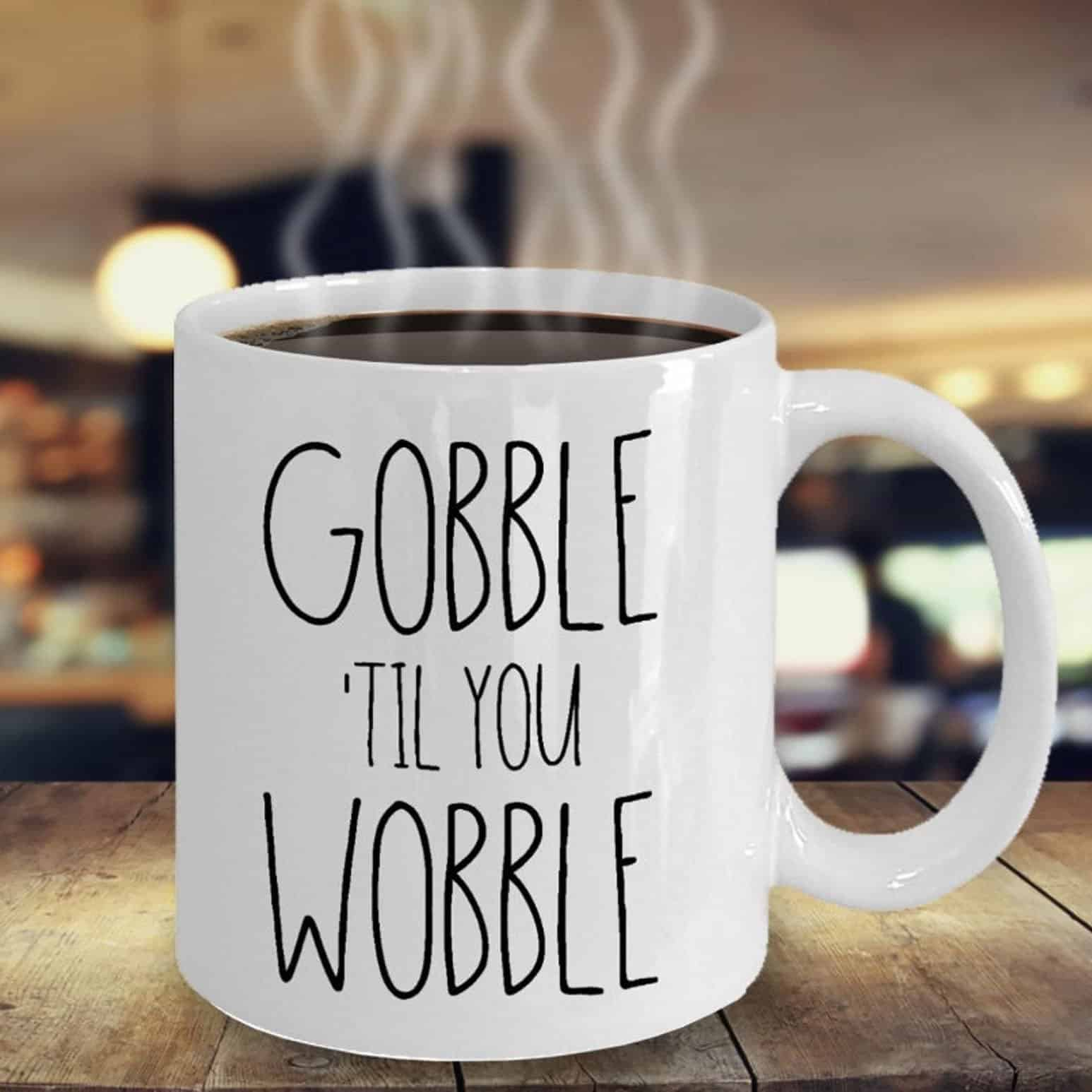 Gobble til you wobble mug