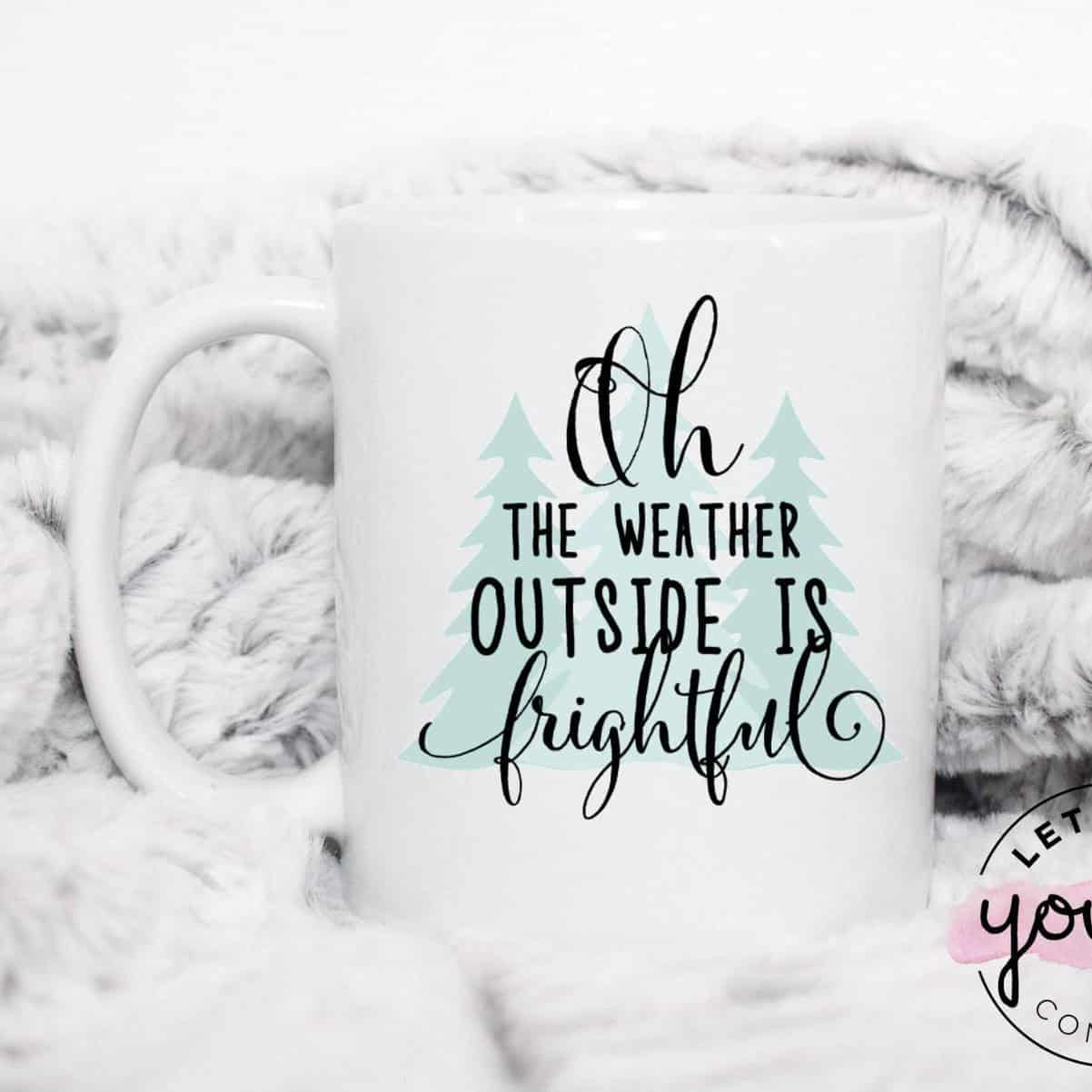 Weather Outside Frightful Mug